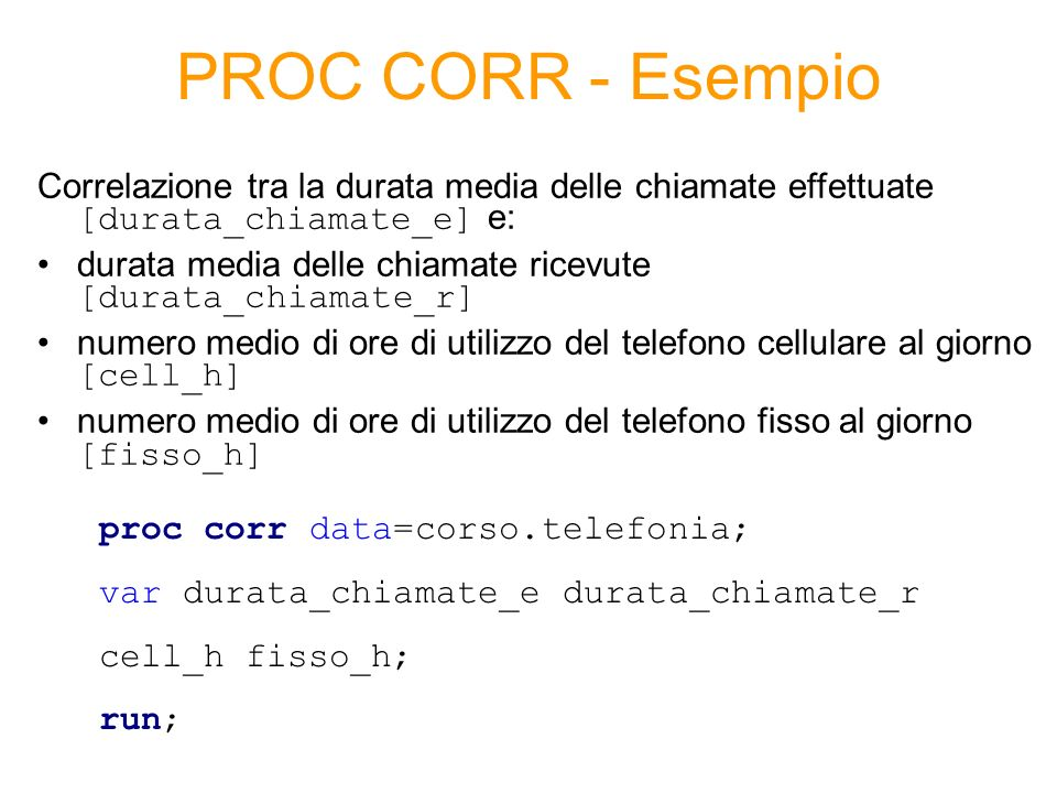 PROC CORR - Esempio Correlazione tra la durata media delle chiamate effettuate [durata_chiamate_e] e: